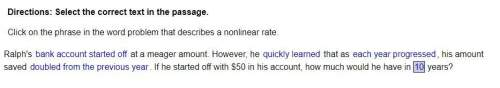 Click on the phrase in the word problem that describes a nonlinear rate. ralph's bank account starte