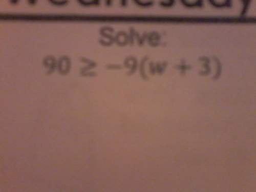 Solve: 90 is greater than or equal to -9(w+...</a></div><div class=