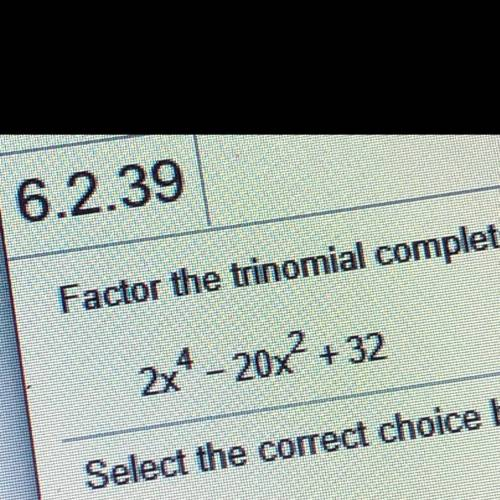Factor the trinomial completely.  2x^4 -...</a></div><div class=