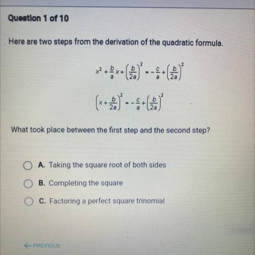 Here are two steps from the derivation of the quadratic formula.    PLEASE HELPPP What took place b